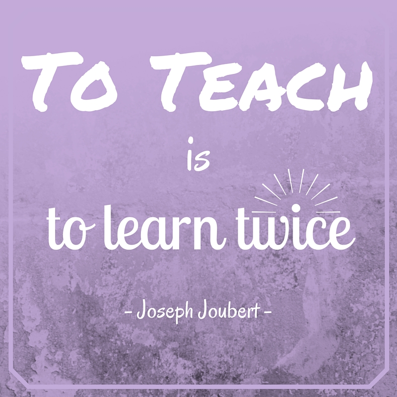 Quote: To Teach is to learn twice ~ Joseph Joubert